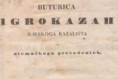 Buturica igrokazah ilirskoga kazališta : iz niemačkoga prevedenieh / [od A. Kocebua] ; [preveo Dragutin Galac]  U Zagrebu : Tiskom k. p. ilir. narod. tiskarne Dra. Ljudevita Gaja, 1843.