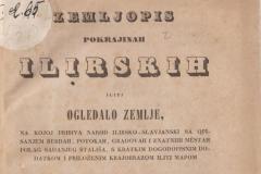 Seljan, Dragutin      Zemljopis pokrajinah ilirskih iliti Ogledalo zemlje, na kojoj pribiva narod ilirsko-slavjanski sa opisanjem berdah, potokah, gradovah i znatniih mestah polag sadanjeg stališa, s kratkim dogodopisnim dodatkom i priloženim krajobrazom iliti mapom  U Zagrebu : Tiskom k. p. ilir. tiskarne Dra. Ljudevita Gaja, 1843-____. __sv.