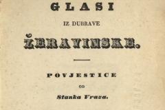 Vraz, Stanko      Glasi iz dubrave Žeravinske : povjestice  U Zagrebu : Troškom i tiskom k.p. ilir. nar. tiskarne dra. Ljudevita Gaja, 1841.